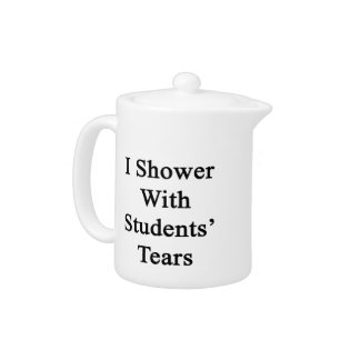 I Shower With Students' Tears Teapot