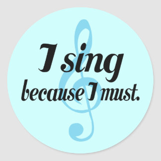 I Sing Because I Must Music Gift Classic Round Sticker