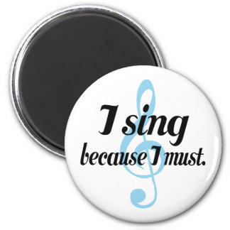 I Sing Because I Must Music Gift Magnet