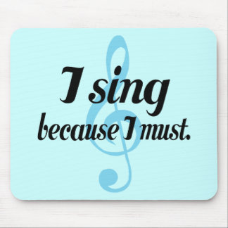 I Sing Because I Must Music Gift Mouse Pad