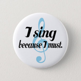 I Sing Because I Must Music Gift Pinback Button