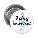 I Sing Because I Must Music Gift Pinback Buttons