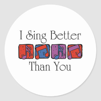 I Sing Better Than You Classic Round Sticker