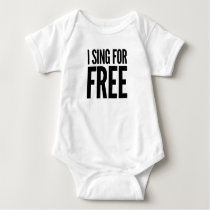 I Sing For Free Funny Humor Gag Gift Or Present Baby Bodysuit