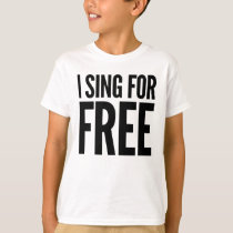 I Sing For Free Funny Humor Gag Gift Or Present T-Shirt