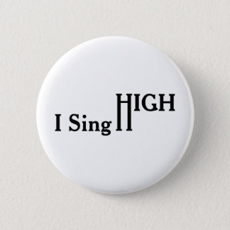 I Sing High Button
