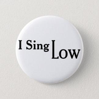 I Sing Low Pinback Button