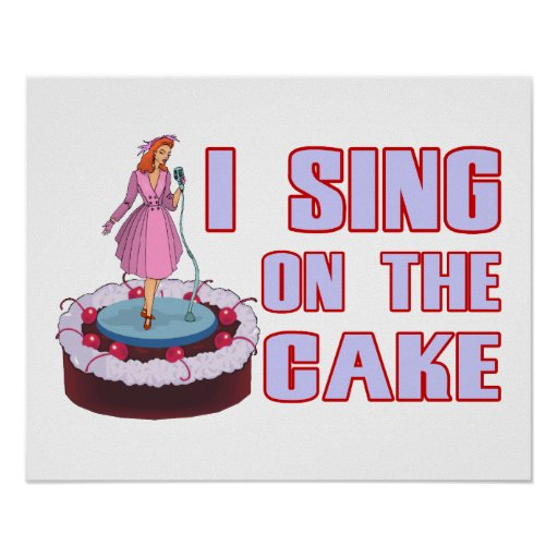 I Sing On The Cake Posters