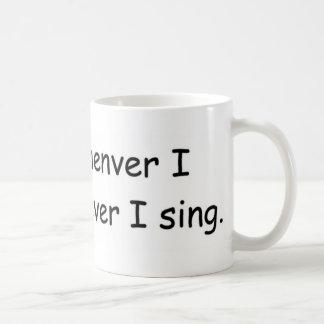 I sing whenever I sing mug