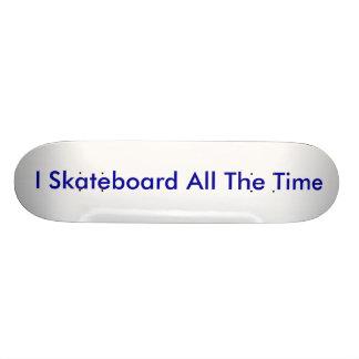 I skate boeard all the time skateboard