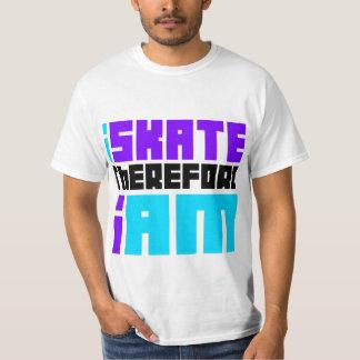 i SKATE therefore I AM Tshirts