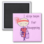 I skip naps for shopping magnet