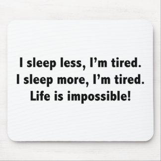 I Sleep Less, I'm Tired. I Sleep More, I'm Tired. Mouse Pad