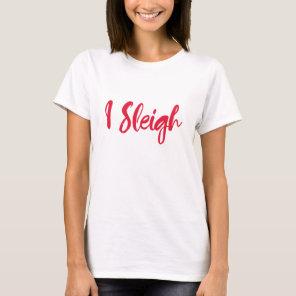 I Sleigh Funny Christmas T Shirt