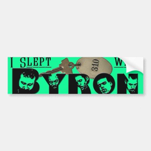 I slept with Byron bumper sticker