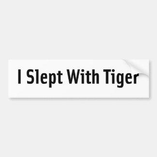 I Slept With Tiger Car Bumper Sticker
