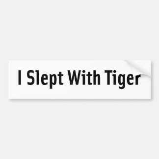 I Slept With Tiger Car Bumper Sticker