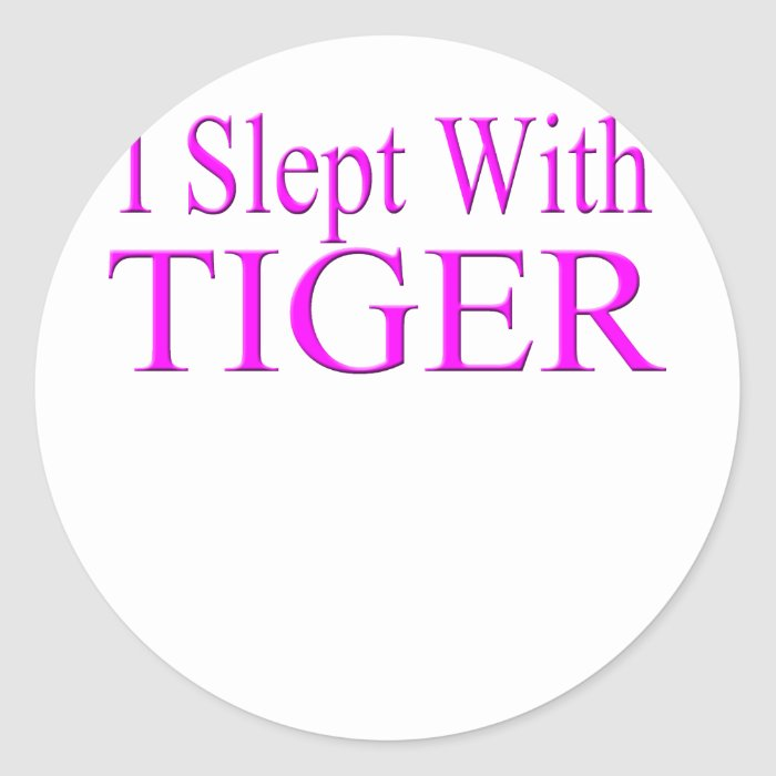 i slept with tiger classic round sticker