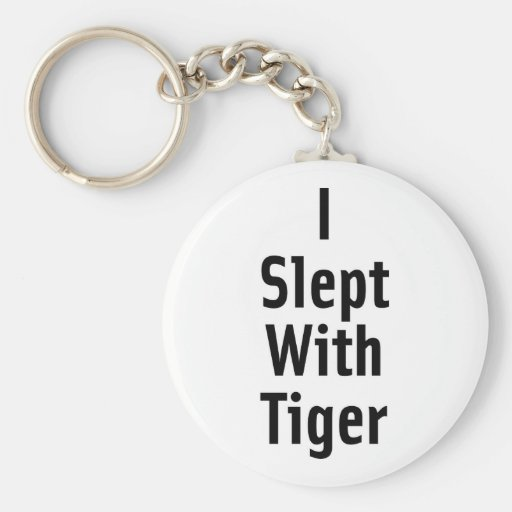 I Slept With Tiger Key Chain