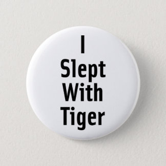 I Slept With Tiger Pinback Button