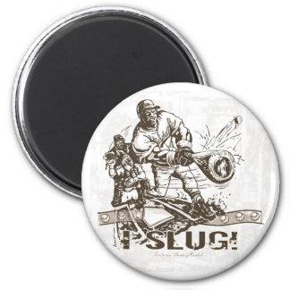 I Slug! Magnet