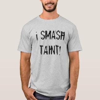 i SMASH TAINT! T-Shirt