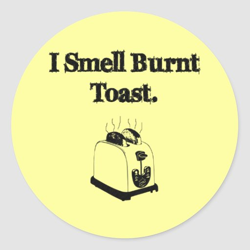 I Smell Burnt Toast Classic Round Sticker