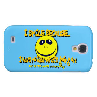 I SMILE BECAUSE... SAMSUNG GALAXY S4 COVER