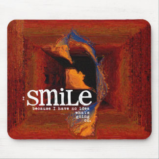 I smile because I have no idea what's going on Mouse Pad