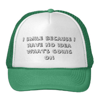 I smile because I have no idea what's going on,... Trucker Hat