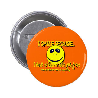 I SMILE BECAUSE...V1 2 INCH ROUND BUTTON