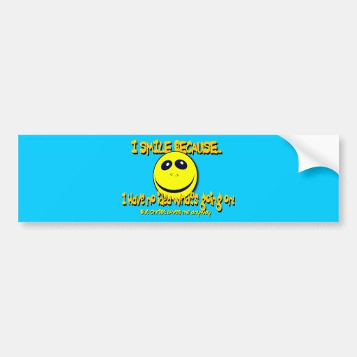 I SMILE BECAUSE...V1 BUMPER STICKERS