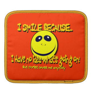 I SMILE BECAUSE...V1 SLEEVES FOR iPads