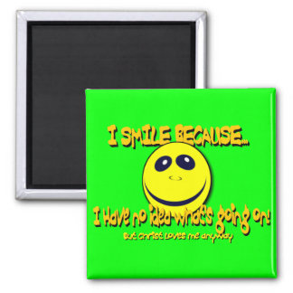 I SMILE BECAUSE...V1 2 INCH SQUARE MAGNET