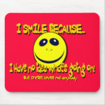 I SMILE BECAUSE...V1 MOUSE PAD