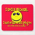I SMILE BECAUSE...V1 MOUSEPADS