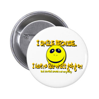I SMILE BECAUSE...V1 PINBACK BUTTON