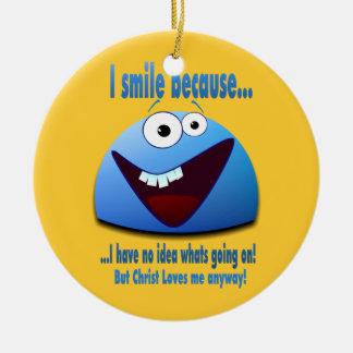 I smile because...V2 Ceramic Ornament
