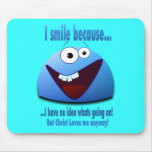I smile because...V2 Mouse Pad