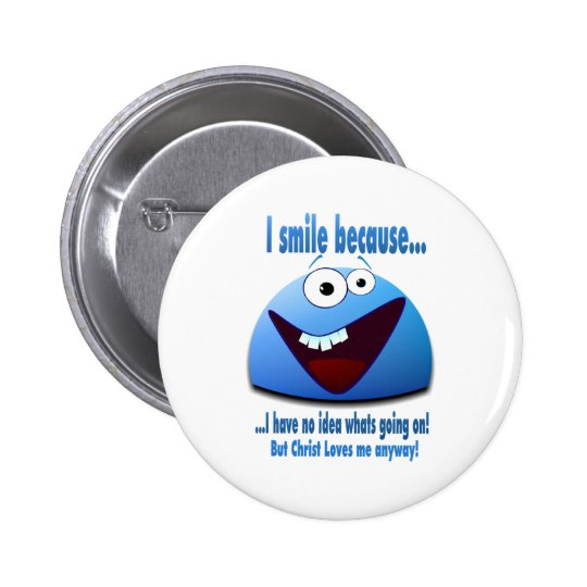 I smile because...V2 Pinback Button