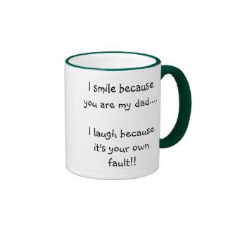 I smile because you are my dad....I laugh becau... Ringer Coffee Mug