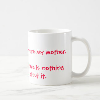 I smile because you are my mother.I laugh becau... Classic White Coffee Mug