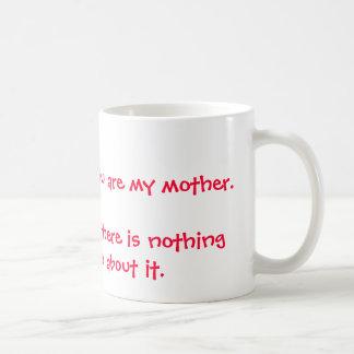 I smile because you are my mother.I laugh becau... Coffee Mug