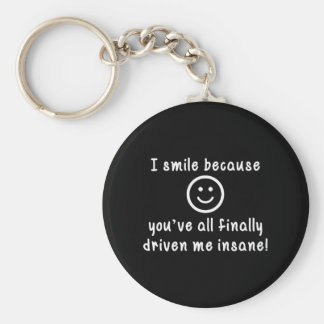 I Smile Because You've All Finally Driven Me Insan Basic Round Button Keychain