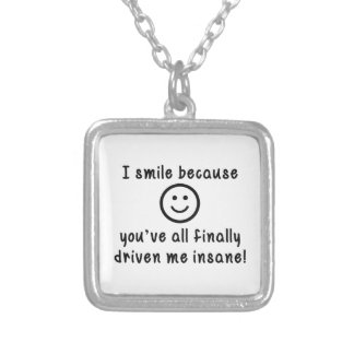 I Smile Because You've All Finally Driven Me Insan Square Pendant Necklace