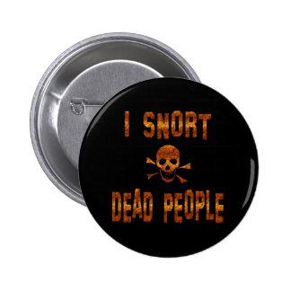I Snort Dead People Pins