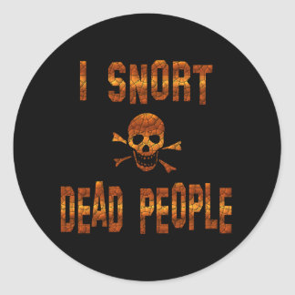 I Snort Dead People Classic Round Sticker