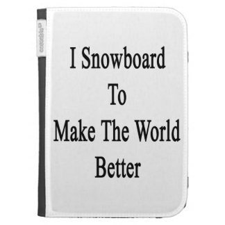 I Snowboard To Make The World Better Kindle Case
