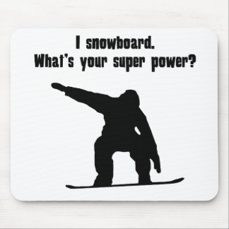 I Snowboard. What's Your Super Power? Mouse Pads