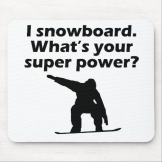 I Snowboard Whats Your Super Power Mouse Pad